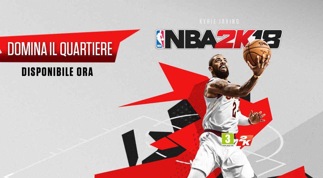 NBA 2K18 è disponibile ora con tante fantastiche opzioni di gioco