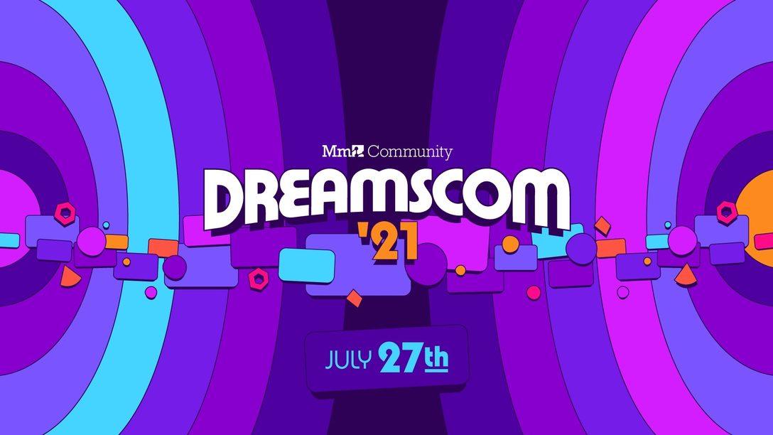 La convention della community di Dreams, DreamsCom, torna anche nel 2021, e tu puoi farne parte